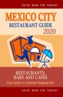 Mexico City Restaurant Guide 2020: Best Rated Restaurants in Mexico City, Mexico - Top Restaurants, Special Places to Drink and Eat Good Food Around ( Cover Image