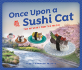 Once Upon a Sushi Cat: The Mystery and the Magic Cover Image