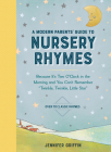 A Modern Parents' Guide to Nursery Rhymes: Because It's Two O'Clock in the Morning and You Can't Remember