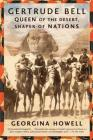 Gertrude Bell: Queen of the Desert, Shaper of Nations Cover Image