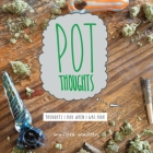 Pot Thoughts: Thoughts I Had When I Was High Cover Image