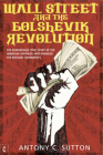 Wall Street and the Bolshevik Revolution: The Remarkable True Story of the American Capitalists Who Financed the Russian Communists Cover Image