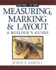 Measuring, Marking & Layout: A Builder's Guide / For Pros by Pros Cover Image