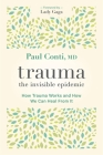 Trauma: The Invisible Epidemic: How Trauma Works and How We Can Heal From It Cover Image