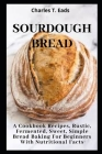 Sourdough Bread: A Cookbook Recipes, Rustic, Fermented, Sweet Simple Bread Baking For Beginners with Nutritional Facts Cover Image