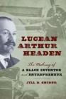 Lucean Arthur Headen: The Making of a Black Inventor and Entrepreneur Cover Image