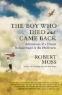 The Boy Who Died and Came Back: Adventures of a Dream Archaeologist in the Multiverse Cover Image
