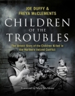 Children of the Troubles: The Untold Story of the Children Killed in the Northern Ireland Conflict Cover Image