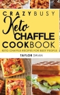 Crazy Busy Keto Chaffle Cookbook: Keto Chaffle Recipes For Busy People. Cover Image
