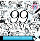 99 Stories I Could Tell: A Doodlebook To Help You Create Cover Image