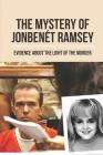 The Mystery Of JonBenét Ramsey: Evidence About The Light Of The Murder: Evidence Of The Ramsey Case Cover Image