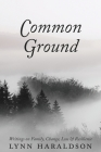Common Ground: Writings on Family, Change, Loss & Resilience Cover Image