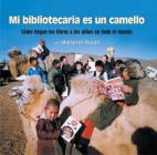 Mi bibliotecaria es un camello (My Librarian is a Camel): Cómo llegan los libros a los niños en todo el mundo Cover Image