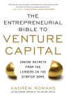 The Entrepreneurial Bible to Venture Capital: Inside Secrets from the Leaders in the Startup Game Cover Image