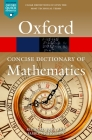 The Concise Oxford Dictionary of Mathematics (Oxford Quick Reference) Cover Image