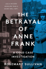 The Betrayal of Anne Frank: A Cold Case Investigation Cover Image