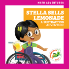 Stella Sells Lemonade: A Subtraction Adventure (Math Adventures) Cover Image