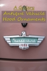 Antique Vehicle Hood Ornaments: A Gallery: Car Hood Ornament Merge Mansion Cover Image