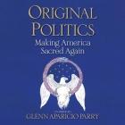 Original Politics Lib/E: Making America Sacred Again Cover Image