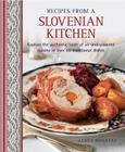 Recipes from a Slovenian Kitchen: Explore the Authentic Taste of an Undiscovered Cuisine in Over 60 Traditional Dishes Cover Image
