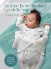 Knitted Baby Blankets & Cuddle Bags: Over 50 Designs to Make and Share Cover Image