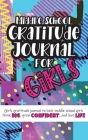 Middle School Gratitude Journal for Girls: Girls gratitude journal to help middle school girls think big, grow confident, and love life Cover Image