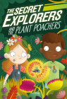 The Secret Explorers and the Plant Poachers Cover Image