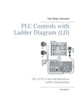 PLC Controls with Ladder Diagram (LD), Monochrome: IEC 61131-3 and introduction to Ladder programming Cover Image