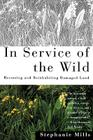 In Service of The Wild: Restoring and Reinhabiting Damaged Land (Concord Library) Cover Image