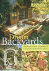 Dream Backyards: From Planters to Decks, Over 30 Projects to Create a Beautiful Outdoor Living Space Cover Image