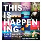 This Is Happening: Life Through the Lens of Instagram Cover Image