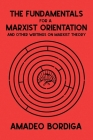 The Fundamentals for a Marxist Orientation: and Other Writings on Marxist Theory Cover Image
