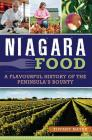 Niagara Food: A Flavourful History of the Peninsula's Bounty Cover Image