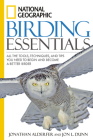 National Geographic Birding Essentials: All the Tools, Techniques, and Tips You Need to Begin and Become a Better Birder Cover Image