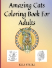 Amazing Cats Coloring Book For Adults: Adult Coloring Book for Cat Lovers And Stress Relief & Relaxation Cover Image