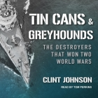 Tin Cans and Greyhounds Lib/E: The Destroyers That Won Two World Wars Cover Image