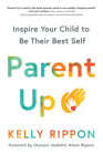 Parent Up: Inspire Your Child to Be Their Best Self Cover Image