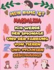Mein Name ist Magdalena Ich werde der Spionage und der Färbung von Tieren und Pflanzen beschuldigt: Ein perfektes Geschenk für Ihr Kind - Zur Fokussie Cover Image