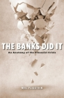 The Banks Did It: An Anatomy of the Financial Crisis Cover Image