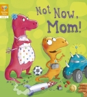 Not Now, Mom! (Level 2) (Reading Gems) Cover Image