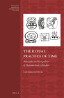 The Ritual Practice of Time: Philosophy and Sociopolitics of Mesoamerican Calendars (Early Americas: History and Culture #4) Cover Image