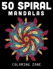 50 Spiral Mandalas: Coloring Pages For Meditation And Happiness (Vol.1) (Mandala Coloring Book #1) Cover Image
