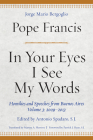 In Your Eyes I See My Words: Homilies and Speeches from Buenos Aires, Volume 3: 2009-2013 Cover Image