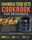 999 Ninja Foodi Keto Cookbook for Beginners: The Complete Guide of Ninja Foodi Air Fry Cookbook- Slow Cooker, Pressure Cooker and Air Fry with Ninja F Cover Image