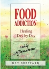 Food Addiction: Healing Day by Day: Daily Affirmations Cover Image