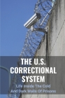 The U.S. Correctional System: Life Inside The Cold And Dark Walls Of Prisons: The Story Of Jail Cover Image