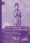 Understanding the Beauty Appreciation Trait: Empirical Research on Seeking Beauty in All Things Cover Image
