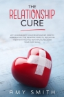 The Relationship Cure: Let's consolidate your relationship. How to dismount all the negative aspects, replacing them with positive new inputs Cover Image