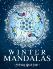 Winter Mandalas Coloring Book: An Adult Coloring Book Featuring Beautiful Snowflake and Winter Themed Mandalas for Stress Relief and Relaxation Cover Image