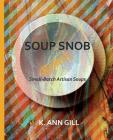 Soup Snob Remix: Small-Batch Artisan Soups Cover Image